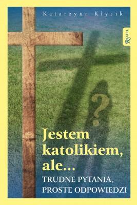 okładka Jestem katolikiem, ale... Trudne pytania, proste odpowiedzi, Ebook | Katarzyna Kłysik