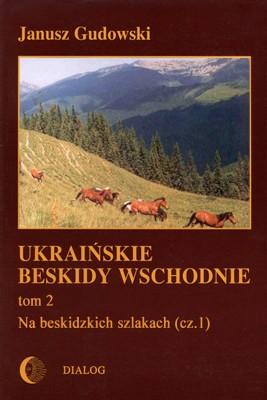 okładka Ukraińskie Beskidy Wschodnie Tom II. Na beskidzkich szlakach. Część 1, Ebook | Janusz  Gudowski
