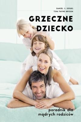 okładka Grzeczne dziecko. Poradnik dla mądrych rodziców, Ebook | Daniel J. Siegel, Tina Payne Bryson