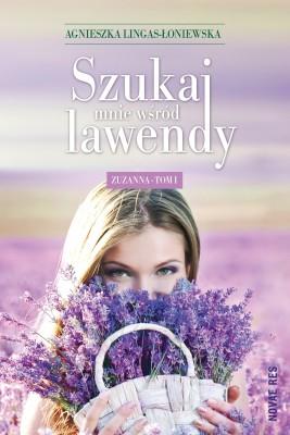 okładka Szukaj mnie wśród lawendy. Zuzanna Tom I, Ebook | Agnieszka Lingas-Łoniewska