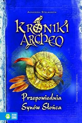 okładka Kroniki Archeo. Przepowiednia Synów Słońca. Tom 7, Ebook   Agnieszka Stelmaszyk