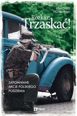 okładka Rozkaz: Trzaskać!, Ebook | Remigiusz Piotrowski