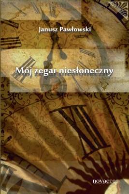 okładka Mój zegar niesłoneczny, Ebook | Janusz  Pawłowski