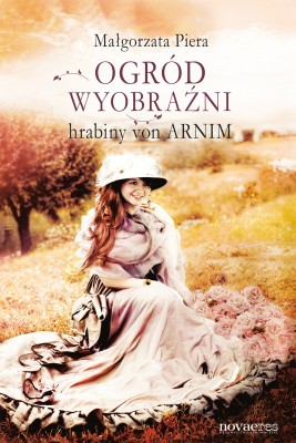 okładka Ogród wyobraźni hrabiny von Arnim, Ebook | Małgorzata  Piera