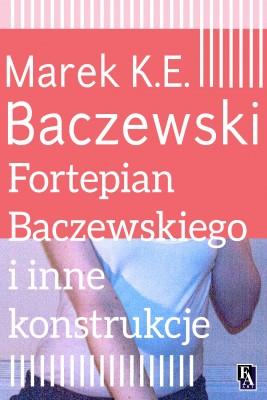 okładka Fortepian Baczewskiego i inne konstrukcje, Ebook | Marek K.E. Baczewski