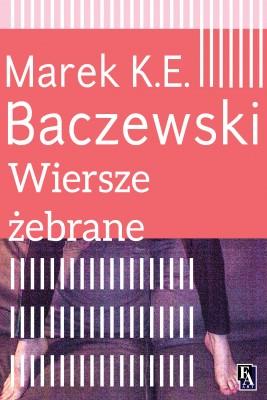 okładka Wiersze żebrane, Ebook | Marek K.E. Baczewski
