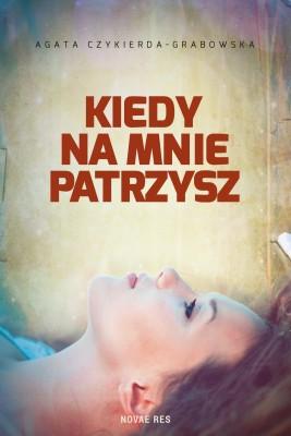 okładka Kiedy na mnie patrzysz, Ebook | Agata  Czykierda-Grabowska