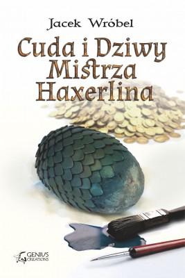 okładka Cuda i Dziwy Mistrza Haxerlina, Ebook | Jacek Wróbel, Dawid Wiktorski, Paweł Dobkowski, Marcin Dobkowski