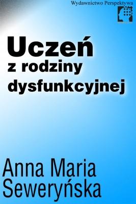 okładka Uczeń z rodziny dysfunkcyjnej, Ebook | Anna Seweryńska