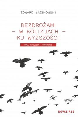 okładka Bezdrożami - w kolizjach - ku wyższości. Nowa ontologia i twórczość, Ebook | Edward  Łazikowski