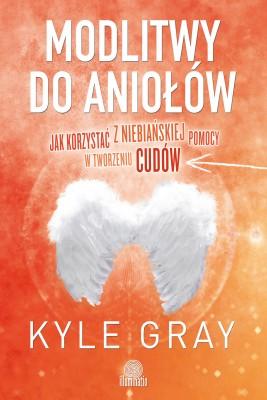 okładka Modlitwy do aniołów. Jak korzystać z niebiańskiej pomocy w tworzeniu cudów, Ebook | Kyle Gray