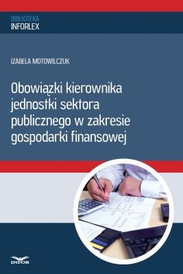 okładka Obowiązki kierownika jednostki sektora publicznego w zakresie gospodarki finansowej (PDF), Ebook | Izabela Motowilczuk