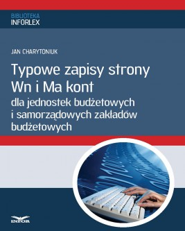 okładka Typowe zapisy strony Wn i Ma kont dla jednostek budżetowych i samorządowych zakładów budżetowych (PDF), Ebook | Jan Charytoniuk