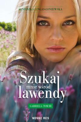 okładka Szukaj mnie wśród lawendy. Gabriela Tom III, Ebook | Agnieszka Lingas-Łoniewska