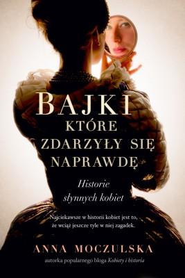 okładka Bajki, które zdarzyły się naprawdę. Historie słynnych kobiet, Ebook | Anna Moczulska