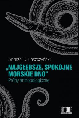 okładka Najgłębsze, spokojne morskie dno. Próby antropologiczne, Ebook | Andrzej C. Leszczyński