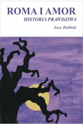 okładka Roma i Amor – historia prawdziwa, Ebook   Jerzy Zieliński