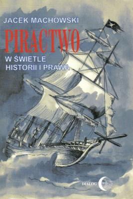 okładka Piractwo w świetle historii i prawa, Ebook | Jacek Machowski