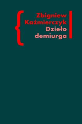 okładka Dzieło demiurga. Zapis gnostyckiego doświadczenia egzystencji we wczesnej poezji Czesława Miłosza, Ebook | Zbigniew Kaźmierczyk