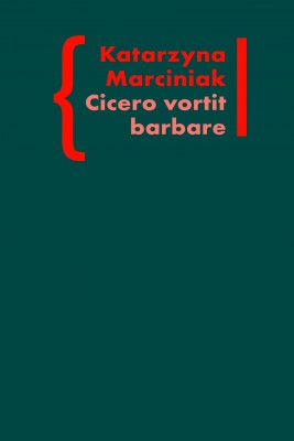 okładka CICERO VORTIT BARBARE. Przekłady mówcy jako narzędzie manipulacji ideologicznej, Ebook | Katarzyna Marciniak