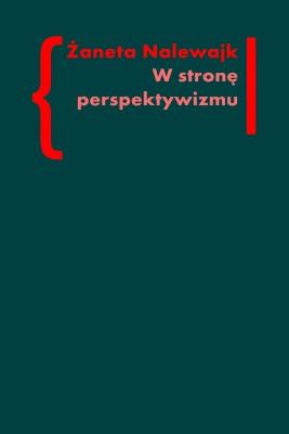 okładka W stronę perspektywizmu. Problematyka cielesności w prozie Brunona Schulza i Witolda Gombrowicza, Ebook | Żaneta Nalewajk