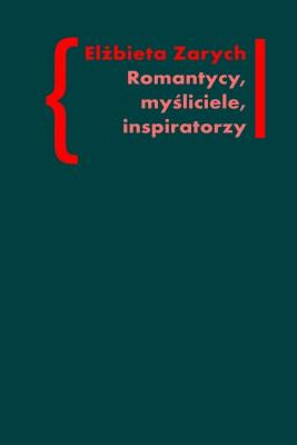 okładka Romantycy, myśliciele, inspiratorzy. Wpływ filozofii niemieckiej na literaturę polskiego romantyzmu, Ebook   Ela Zarych