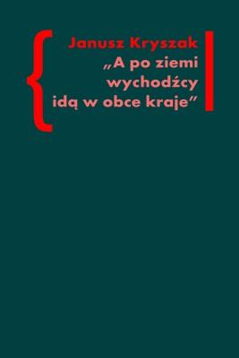 okładka A po ziemi wychodźcy idą w obce kraje. O poezji i poetach Drugiej Emigracji, Ebook | Janusz Kryszak