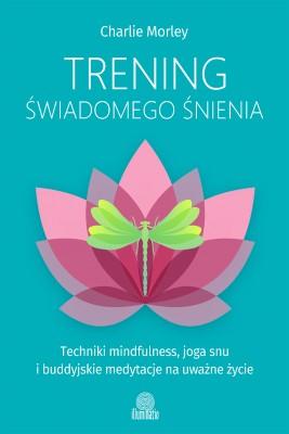 okładka Trening świadomego śnienia. Techniki mindfulness, joga snu i buddyjskie medytacje na uważne życie, Ebook | Charlie Morley