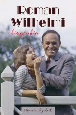 okładka Roman Wilhelmi. Biografia, Ebook | Marcin  Rychcik