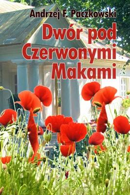 okładka Dwór pod Czerwonymi Makami, Ebook   Andrzej F.  Paczkowski