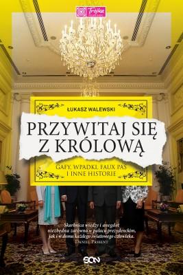 okładka Przywitaj się z królową. Gafy, wpadki, faux pas i inne historie, Ebook | Łukasz Walewski