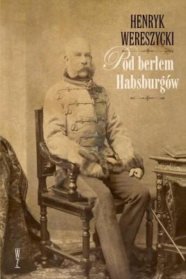 okładka Pod berłem Habsburgów. Kwestie narodowościowe., Ebook | Henryk Wereszycki