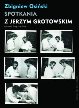 okładka Spotkania z Jerzym Grotowskim. Notatki, listy, studium, Ebook | Zbigniew Osiński