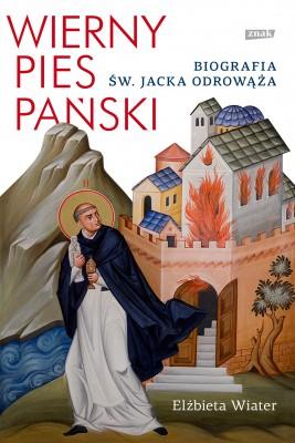 okładka Wierny pies Pański. Biografia św. Jacka Odrowąża, Ebook | Elżbieta Wiater