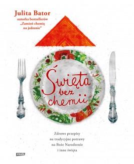 okładka Święta bez chemii. Zdrowe przepisy na tradycyjne potrawy na Boże Narodzenie i inne święta, Ebook | Julita Bator