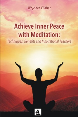 okładka Achieve Inner Peace with Meditation: Techniques, Benefits and Inspirational Teachers, Ebook | Wojciech Filaber