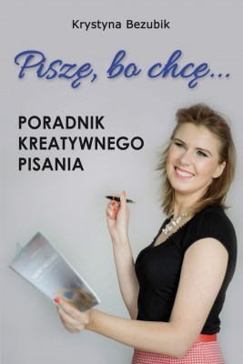 okładka Piszę, bo chcę! Poradnik kreatywnego pisania. Jak napisać książkę?, Ebook | Krystyna Bezubik