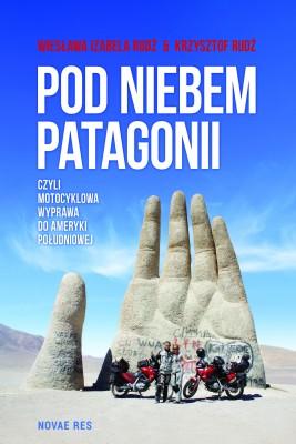 okładka Pod niebem Patagonii, czyli motocyklowa wyprawa do Ameryki Południowej, Ebook | Krzysztof  Rudź, Wiesława Izabela Rudź