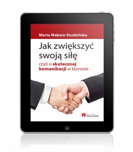 okładka Jak zwiększyć swoją siłę, czyli o skutecznej komunikacji w biznesie, Ebook   Marta Makara - Studzińska