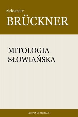 okładka Mitologia słowiańska, Ebook | Aleksander Brückner