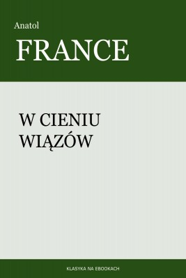 okładka W cieniu wiązów, Ebook | Anatol France