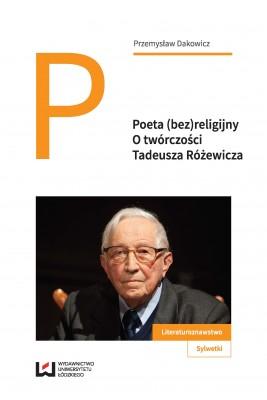 okładka Poeta (bez)religijny. O twórczości Tadeusza Różewicza, Ebook | Przemysław Dakowicz
