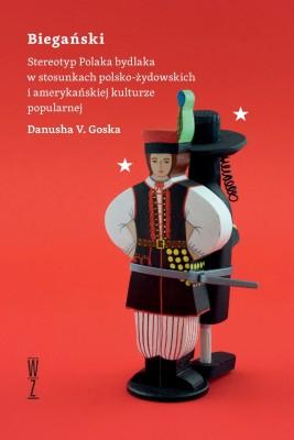 okładka BIEGAŃSKI Stereotyp Polaka bydlaka w stosunkach  polsko-żydowskich i amerykańskiej kulturze popularnej, Ebook | Danusha  Goska