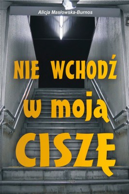 okładka Nie wchodź w moją ciszę, Ebook | Alicja  Masłowska – Burnos