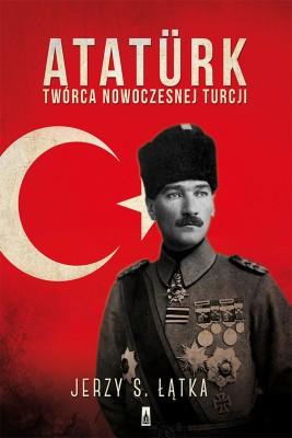 okładka Ataturk. Twórca nowoczesnej Turcji, Ebook   Jerzy S. Łątka