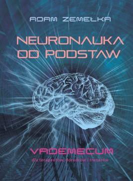 okładka Neuronauka od podstaw. Vademecum dla terapeutów, doradców i trenerów, Ebook | Adam  Zemełka