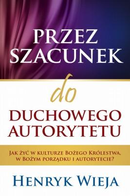 okładka Przez szacunek do duchowego autorytetu, Ebook | Henryk  Wieja