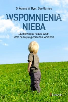okładka Wspomnienia nieba. Zdumiewające relacje dzieci, które pamiętają poprzednie wcielenia, Ebook | Dr Wayne Dyer, Dee Garnes