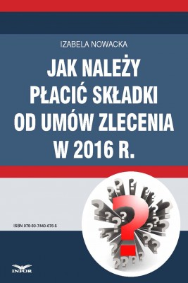 okładka Jak należy płacić składki od umów zlecenia w 2016 r., Ebook | Izabela  Nowacka