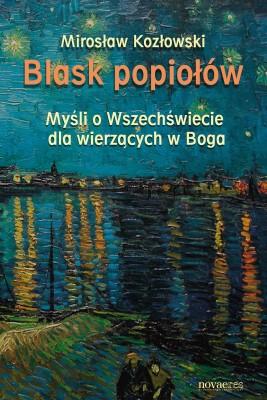 okładka Blask popiołów. Myśli o Wszechświecie dla wierzących w Boga, Ebook | Mirosław Kozłowski